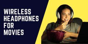 Wireless Headphones for Movies