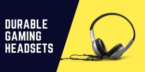 Durable Gaming Headsets
