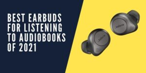 Earbuds For Listening To Audiobooks