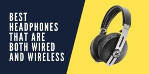 best headphones that are both wired and wireless