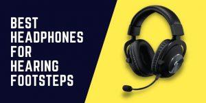 headphones for hearing footsteps