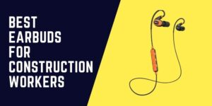 EarBuds For Construction Workers